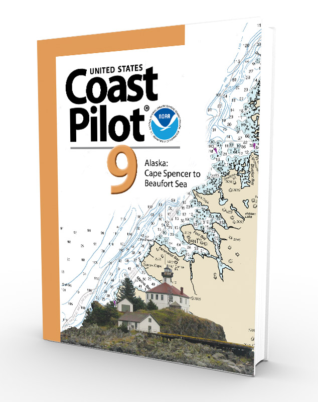 U.S. Coast Pilot, NOAA Coast Pilot 9: Pacific and Arctic coasts of Alaska: Cape Spencer to Beaufort Sea (CURRENT EDITION)