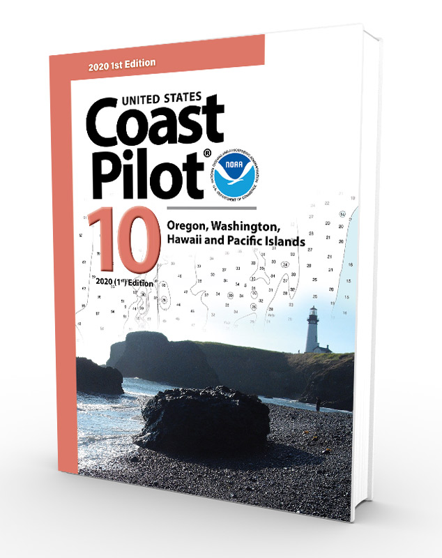 U.S. Coast Pilot, NOAA Coast Pilot 10: Pacific Coast: Oregon, Washington. Hawaii & Pacific Islands (CURRENT EDITION)
