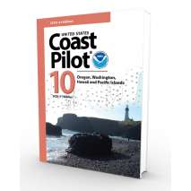 U.S. Coast Pilot, NOAA Coast Pilot 10: Pacific Coast: Oregon, Washington. Hawaii & Pacific Islands (CURRENT EDITION)